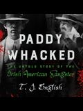 Paddy Whacked Lib/E: The Untold Story of the Irish American Gangster