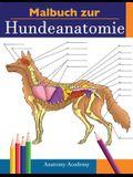 Malbuch zur Hundeanatomie: Unglaublich Detailliertes Arbeitsbuch über Hundeanatomie in Farbe zum Selbsttest - Perfektes Geschenk für Tiermedizins