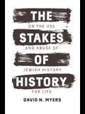 The Stakes of History: On the Use and Abuse of Jewish History for Life