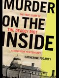 Murder on the Inside: The True Story of the Deadly Riot at Kingston Penitentiary