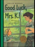 Good Luck, Mrs. K.]