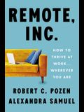 Remote, Inc.: How to Thrive at Work . . . Wherever You Are