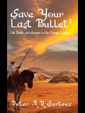 Save Your Last Bullet: Life, Death and Survival in the Foreign Legion
