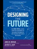 Designing the Future: How Ford, Toyota, and Other World-Class Organizations Use Lean Product Development to Drive Innovation and Transform T