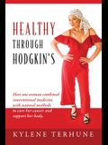 Healthy Through Hodgkin's: How one woman combined conventional medicine with natural methods to cure her cancer and support her body.