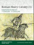 Roman Heavy Cavalry (1): Cataphractarii & Clibanarii, 1st Century Bc-5th Century Ad