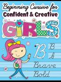 Beginning Cursive for Confident & Creative Girls: Cursive Handwriting Workbook for Kids & Beginners to Cursive Writing Practice