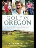 Golf in Oregon: Historic Tales from the Fairway
