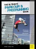 The Ultimate Parkour & Freerunning Book: Discover Your Possibilities