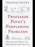 Professor Povey's Perplexing Problems: Pre-University Physics and Maths Puzzles with Solutions