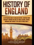 History of England: A Captivating Guide to English History, Starting from Antiquity through the Rule of the Anglo-Saxons, Vikings, Normans