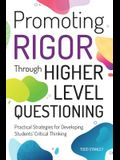 Promoting Rigor Through Higher Level Questioning: Practical Strategies for Developing Students' Critical Thinking
