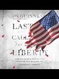 Last Call for Liberty Lib/E: How America's Genius for Freedom Has Become Its Greatest Threat