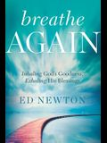 Breathe Again: Inhaling God's Goodness, Exhaling His Blessings