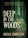 Deep in the Woods: The 1935 Kidnapping of Nine-Year-Old George Weyerhaeuser, Heir to America's Mightiest Timber Dynasty