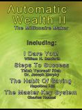 Automatic Wealth II: The Millionaire Maker - Including: The Master Key System, The Habit Of Saving, Steps To Success: Think Yourself Rich,