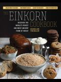 The Einkorn Cookbook: Discover the World's Purest and Most Ancient Form of Wheat: Delicious Flavor - Nutrient-Rich - Easy to Digest - Non-Hy