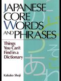 Japanese Core Words and Phrases: Things You Cant Find in a Dictionary