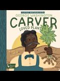 Little Naturalists George Washington Carver Loved Plants