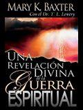 Una Revelación Divina de la Guerra Espiritual = Divine Revelation of Spiritual Warfare