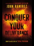 Conquer Your Deliverance: How to Live a Life of Total Freedom