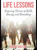 Life Lessons: Inspiring Stories of Faith, Family, and Friendship