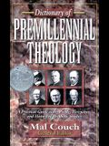 Dictionary of Premillennial Theology: A Practical Guide to the People, Viewpoints, and History of Prophetic Studies