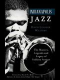 Indianapolis Jazz: The Masters, Legends and Legacy of Indiana Avenue