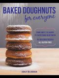 Baked Doughnuts for Everyone: From Sweet to Savory to Everything in Between, 101 Delicious Recipes, All Gluten-Free