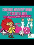 Fashion Activity Book 7 Year Old Girl - Dot to Dots, Color by Number and How to Draw