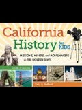California History for Kids: Missions, Miners, and Moviemakers in the Golden State
