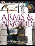 DK Eyewitness Books: Arms and Armor: Discover the Story of Weapons and Armor from Stone Age Axes to the Battle Gear O [With CDROM and Charts]