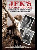 Jfk's Secret Doctor: The Remarkable Life of Medical Pioneer and Legendary Rock Climber Hans Kraus