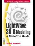LightWave 3D 8 Modeling: A Definitive Guide [With CDROM]
