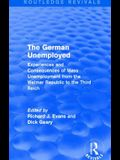 The German Unemployed (Routledge Revivals): Experiences and Consequences of Mass Unemployment from the Weimar Republic of the Third Reich