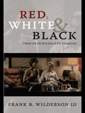 Red, White & Black: Cinema and the Structure of U.S. Antagonisms