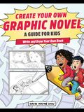 Create Your Own Graphic Novel: A Guide for Kids: Write and Draw Your Own Book