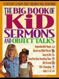 The Big Book of Kids Sermons and Object Talks: 52 Object Talks for Ages 5-12; Use Simple Objects to Bring Home Bible Truths in Engaging Ways
