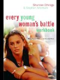 Every Young Woman's Battle Workbook: How to Pursue Purity in a Sex-Saturated World (The Every Man Series)