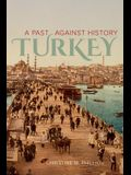Turkey: A Past Against History