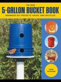 The New 5-Gallon Bucket Book: Ingenious DIY Projects, Hacks, and Upcycles