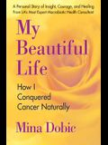 My Beautiful Life: How I Conquered Cancer Naturally