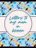 Letters To My Mom In Heaven: Wonderful Mom - Heart Feels Treasure - Keepsake Memories - Grief Journal
