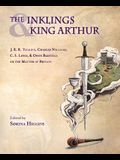The Inklings and King Arthur: J.R.R. Tolkien, Charles Williams, C.S. Lewis, and Owen Barfield on the Matter of Britain