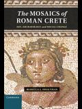 The Mosaics of Roman Crete: Art, Archaeology and Social Change