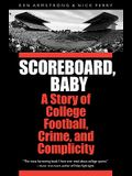 Scoreboard, Baby: A Story of College Football, Crime, and Complicity