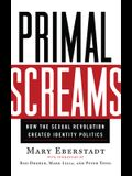 Primal Screams: How the Sexual Revolution Created Identity Politics