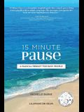 15 Minute Pause: A Radical Reboot for Busy People