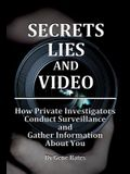 Secrets, Lies and Video: How Private Investigators Conduct Surveillance and Gather Information About You