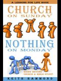 Church On Sunday Nothing On Monday: Going Beyond Church And Bible Study